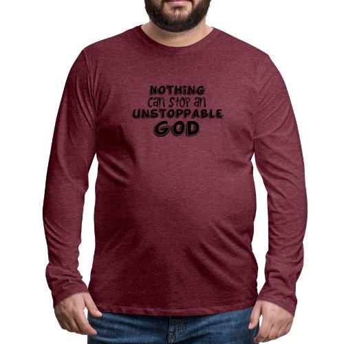 Nothing Can Stop an Unstoppable God - Men's Premium Long Sleeve T-Shirt