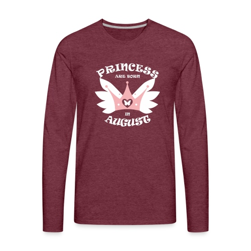 Princess Are Born In August - Men's Premium Long Sleeve T-Shirt