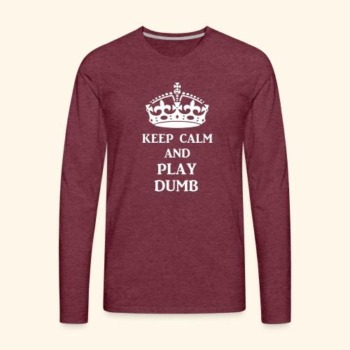 keep calm play dumb wht - Men's Premium Long Sleeve T-Shirt