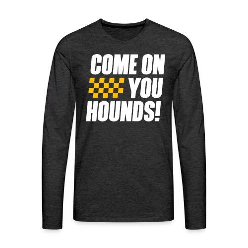 Come On You Hounds! - Men's Premium Long Sleeve T-Shirt