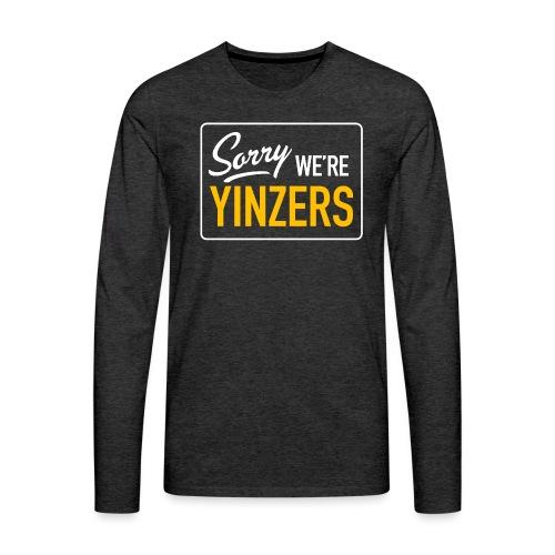 Sorry! We're Yinzers - Men's Premium Long Sleeve T-Shirt