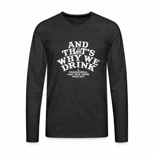 And That's Why We Drink OG Logo - Men's Premium Long Sleeve T-Shirt