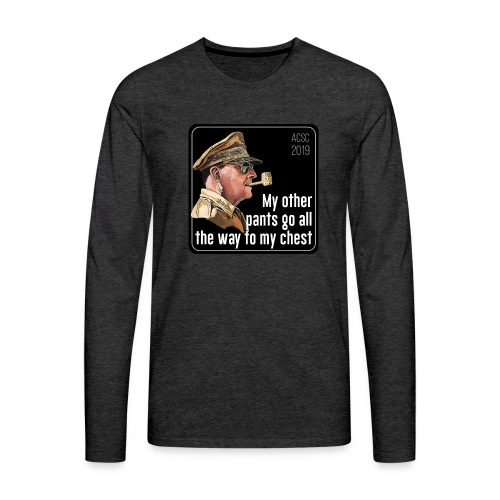 MacArthur: My pants go all the way to my chest - Men's Premium Long Sleeve T-Shirt