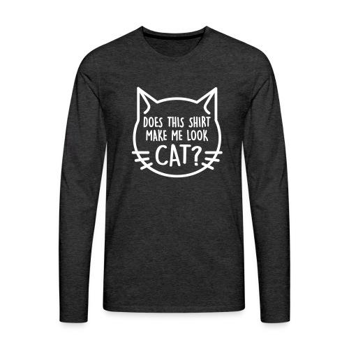 Does this shirt make me look cat? - Men's Premium Long Sleeve T-Shirt