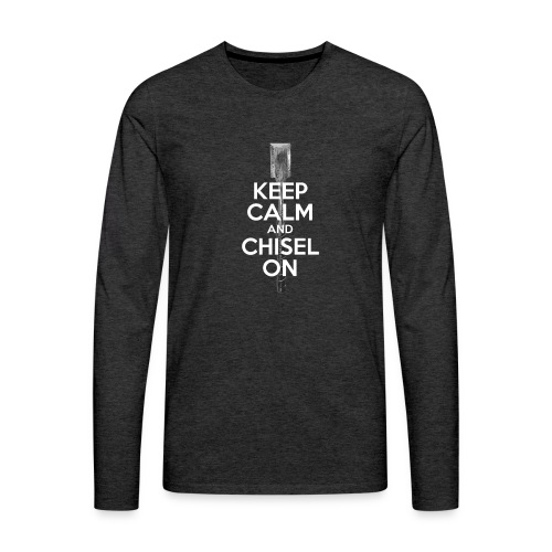Keep Calm and Chisel On - Men's Premium Long Sleeve T-Shirt