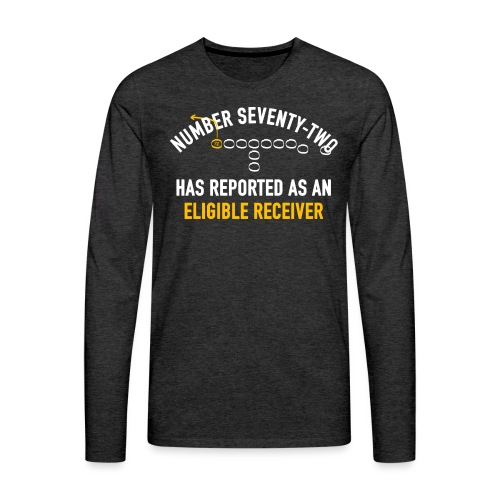 #72 Has Reported as an Eligible Receiver - Men's Premium Long Sleeve T-Shirt