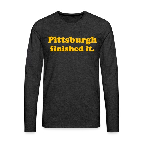 Pittsburgh Finished It - Men's Premium Long Sleeve T-Shirt
