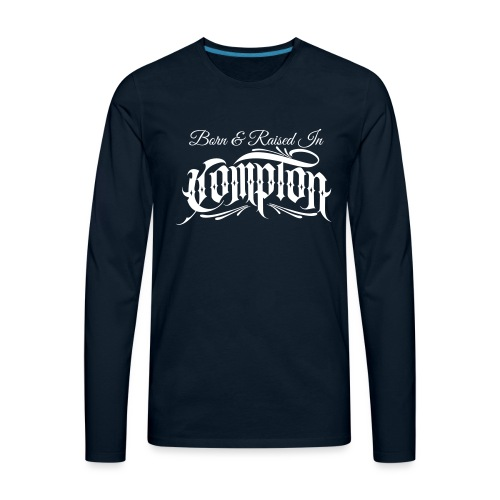 born and raised in Compton - Men's Premium Long Sleeve T-Shirt