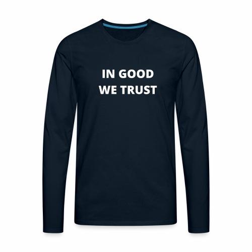 In Good We Trust - Men's Premium Long Sleeve T-Shirt