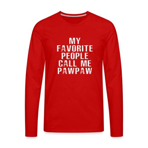 My Favorite People Called me PawPaw - Men's Premium Long Sleeve T-Shirt