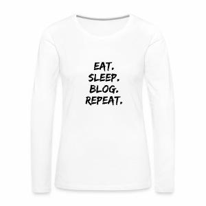 Eat. Sleep. Blog. Repeat. - Women's Premium Long Sleeve T-Shirt