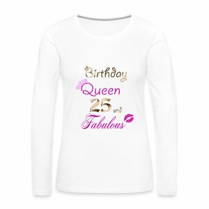 Birthday Queen 25 and Fabulous - Women's Premium Long Sleeve T-Shirt