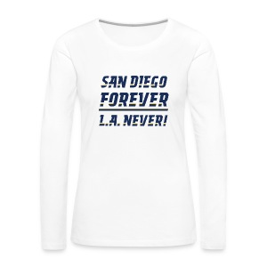 San Diego Forever, L.A. Never! - Women's Premium Long Sleeve T-Shirt
