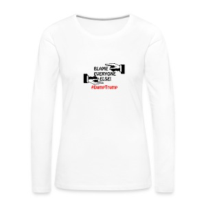 Blame Everyone Else - Women's Premium Long Sleeve T-Shirt