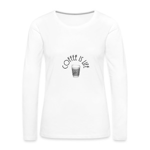 Coffee is life - Women's Premium Long Sleeve T-Shirt