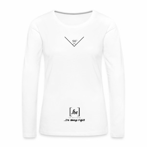 I'm always right! [fbt] - Women's Premium Long Sleeve T-Shirt