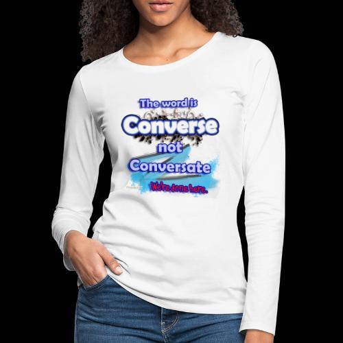 Converse not Conversate - Women's Premium Long Sleeve T-Shirt
