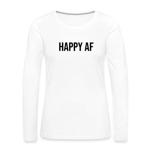 HAPPY AF BLACK - Women's Premium Long Sleeve T-Shirt
