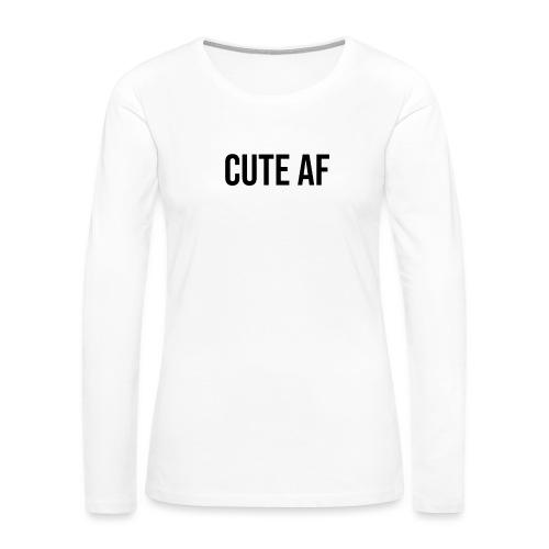 CUTE AF BLACK - Women's Premium Long Sleeve T-Shirt