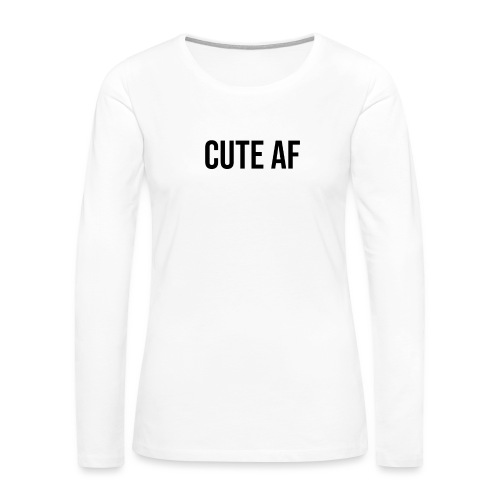 CUTE AF BLACK - Women's Premium Slim Fit Long Sleeve T-Shirt