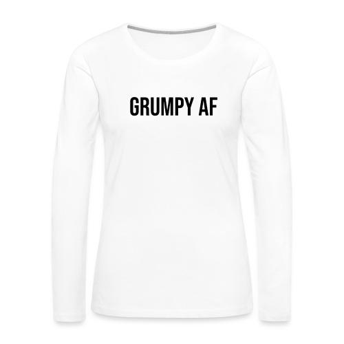 GRUMPY AF BLACK - Women's Premium Slim Fit Long Sleeve T-Shirt