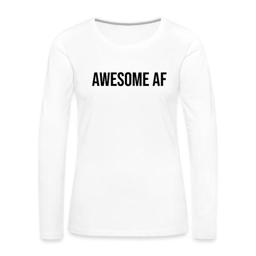 AWESOME AF BLACK - Women's Premium Slim Fit Long Sleeve T-Shirt