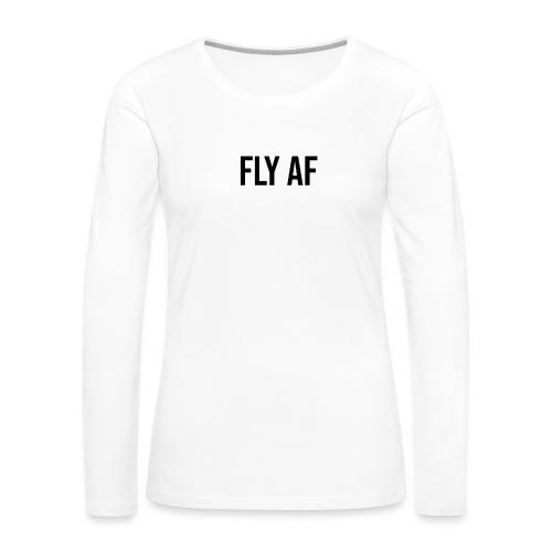 FLY AF BLACK - Women's Premium Long Sleeve T-Shirt