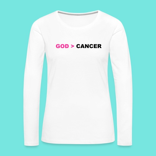 GOD IS GREATER THAN CANCER - Women's Premium Long Sleeve T-Shirt