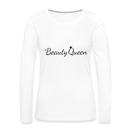 The Beauty Queen Range - Women's Premium Long Sleeve T-Shirt