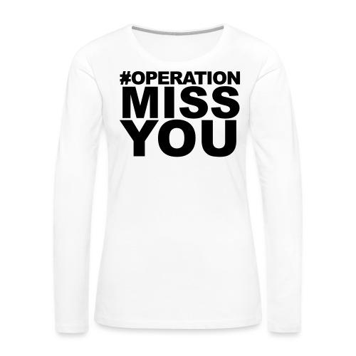 Operation Miss You - Women's Premium Long Sleeve T-Shirt
