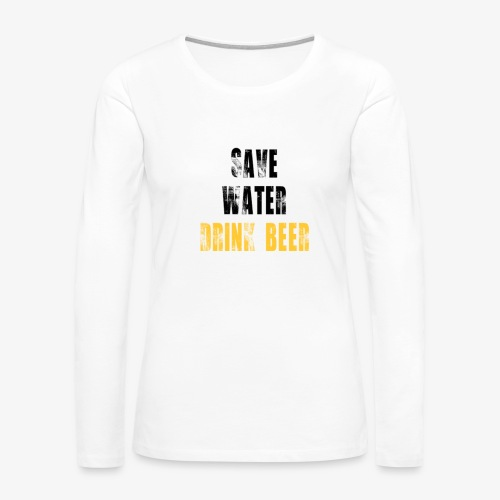 Save water drink beer - Women's Premium Slim Fit Long Sleeve T-Shirt
