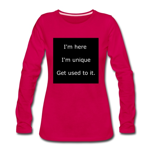 I'M HERE, I'M UNIQUE, GET USED TO IT. - Women's Premium Slim Fit Long Sleeve T-Shirt