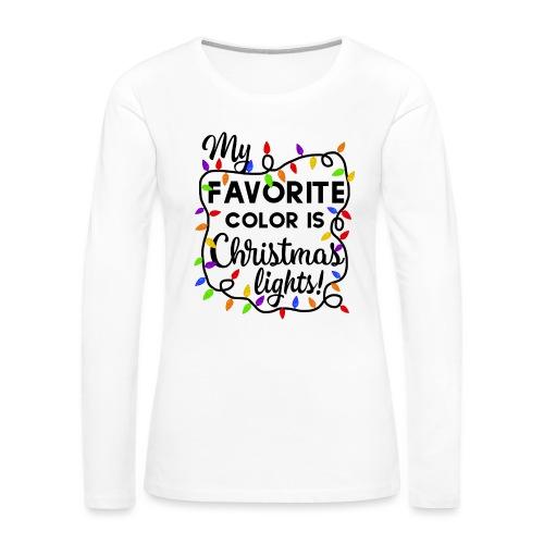 My Favorite Color Is Christmas Lights Design - Women's Premium Slim Fit Long Sleeve T-Shirt