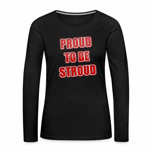 Proud To Be Stroud - Women's Premium Long Sleeve T-Shirt