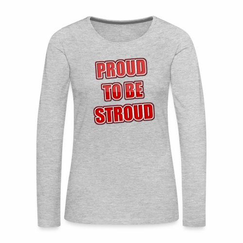 Proud To Be Stroud - Women's Premium Slim Fit Long Sleeve T-Shirt