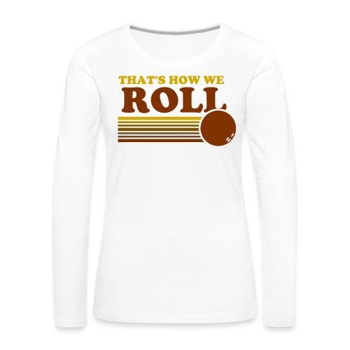 we_roll - Women's Premium Slim Fit Long Sleeve T-Shirt