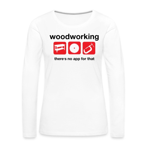 Woodworking - Women's Premium Slim Fit Long Sleeve T-Shirt