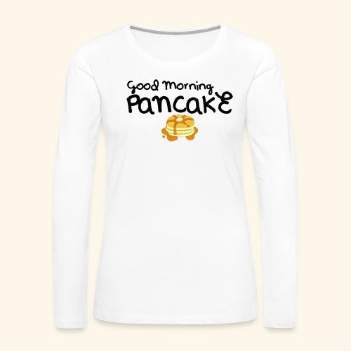 Good Morning Pancake Mug - Women's Premium Slim Fit Long Sleeve T-Shirt