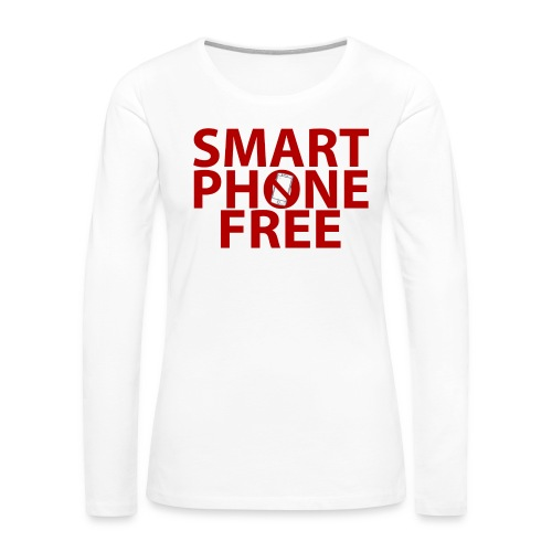 SMART PHONE FREE - Women's Premium Slim Fit Long Sleeve T-Shirt