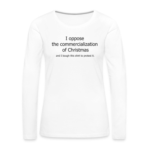 Christmas Commercialization Ladies T - Women's Premium Slim Fit Long Sleeve T-Shirt