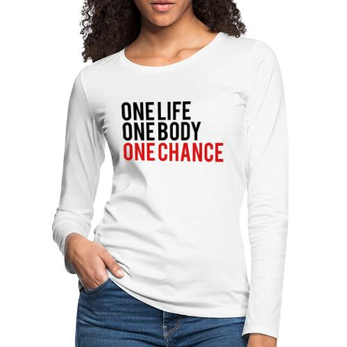 One Life One Body One Chance - Women's Premium Slim Fit Long Sleeve T-Shirt