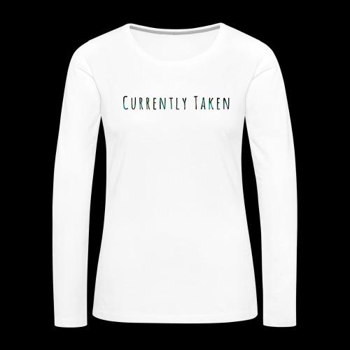 Currently Taken T-Shirt - Women's Premium Slim Fit Long Sleeve T-Shirt