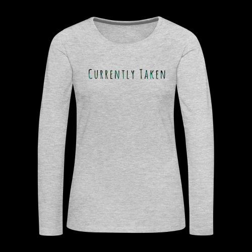 Currently Taken T-Shirt - Women's Premium Long Sleeve T-Shirt