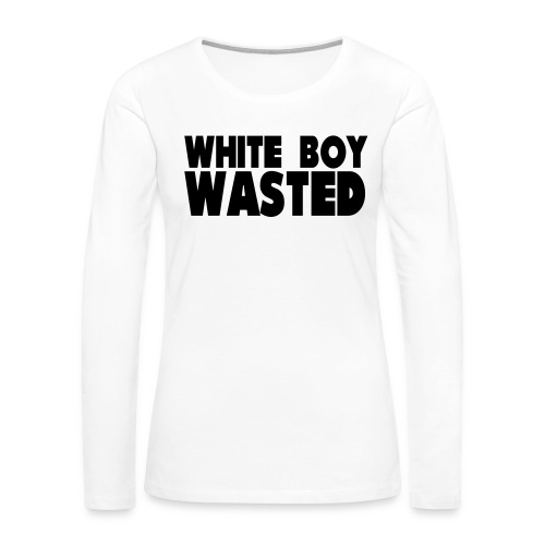 White Boy Wasted - Women's Premium Slim Fit Long Sleeve T-Shirt
