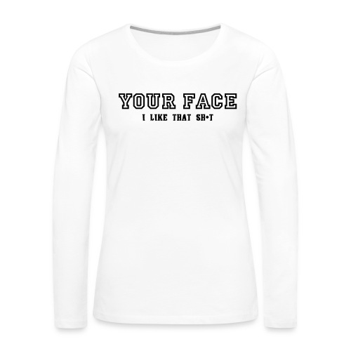 Your Face - Women's Premium Long Sleeve T-Shirt