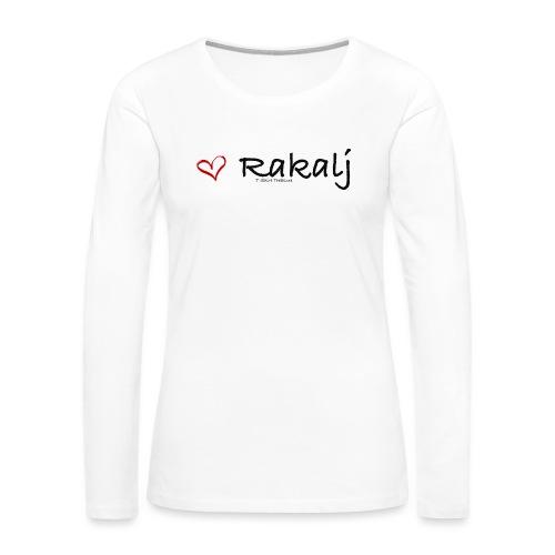 I love Rakalj - Women's Premium Slim Fit Long Sleeve T-Shirt