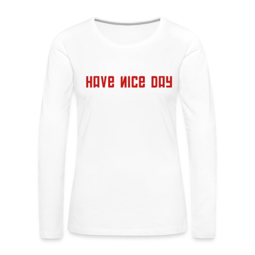 FPS Russia Have Nice Day MP Long Sleeve Shirts - Women's Premium Slim Fit Long Sleeve T-Shirt