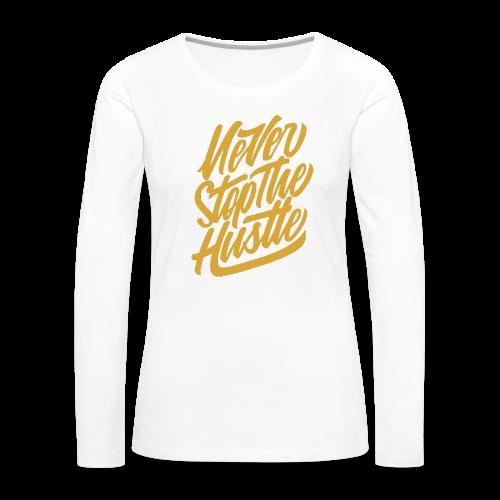Never Stop The Hustle - Women's Premium Long Sleeve T-Shirt
