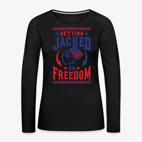 Getting Jacked On Freedom - Women's Premium Long Sleeve T-Shirt