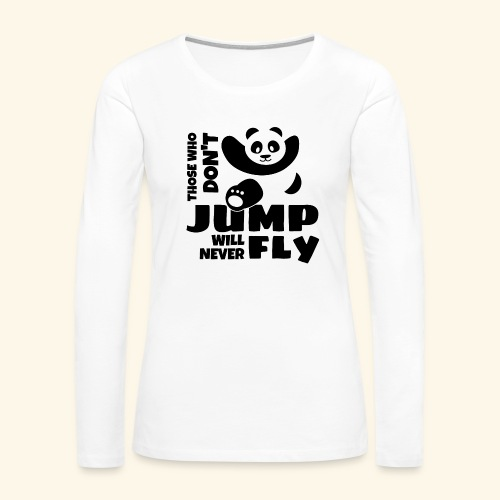 Those who dont jump will never fly - jumping panda - Women's Premium Long Sleeve T-Shirt